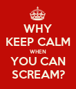 WHY KEEP CALM WHEN YOU CAN SCREAM? - Personalised Poster large