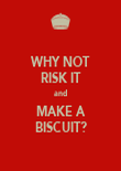 WHY NOT RISK IT and MAKE A BISCUIT? - Personalised Poster large
