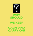 WHY SHOULD WE KEEP CALM AND CARRY ON? - Personalised Poster large