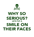 WHY SO SERIOUS? LETS PUT A SMILE ON THEIR FACES - Personalised Poster large