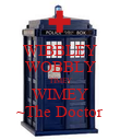 WIBBLEY WOBBLY TIMEY WIMEY ~The Doctor - Personalised Poster large