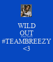 WILD OUT AND JOIN #TEAMBREEZY <3 - Personalised Poster large