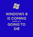 WINDOWS 8 IS COMING WE'RE ALL GOING TO DIE - Personalised Poster large