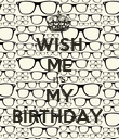 WISH ME ITS MY BIRTHDAY  - Personalised Poster large
