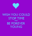 WISH YOU COULD  STOP TIME AND BE FOREVER YOUNG - Personalised Poster large