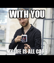 WITH YOU MY LIFE IS ALL CAPS - Personalised Poster large