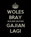 WOLES BRAY BULAN DEPAN GAJIAN LAGI - Personalised Poster large