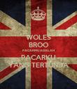 WOLES BROO PACARMU ADALAH PACARKU YANG TERTUNDA - Personalised Poster large