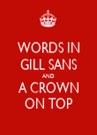 WORDS IN GILL SANS AND A CROWN ON TOP - Personalised Poster large
