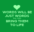 WORDS WILL BE JUST WORDS TILL YOU BRING THEM TO LIFE - Personalised Poster large