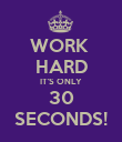 WORK  HARD IT'S ONLY 30 SECONDS! - Personalised Poster large
