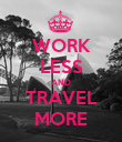 WORK LESS AND TRAVEL MORE - Personalised Poster large