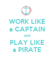 WORK LIKE a CAPTAIN and PLAY LIKE a PIRATE - Personalised Poster large