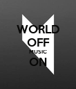 WORLD OFF MUSIC ON  - Personalised Poster large