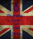 Worship     God   AND love  Jesus - Personalised Poster large