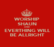 WORSHIP SHAUN AND EVERTHING WILL BE ALLRIGHT - Personalised Poster large