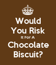 Would You Risk It For A Chocolate Biscuit? - Personalised Poster large