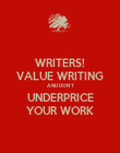 WRITERS! VALUE WRITING AND DON'T UNDERPRICE YOUR WORK - Personalised Poster large