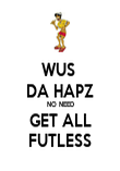 WUS  DA HAPZ NO NEED GET ALL FUTLESS - Personalised Poster large