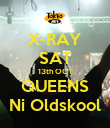 X-RAY SAT 13th OCT QUEENS Ni Oldskool - Personalised Poster large