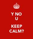 Y NO U  KEEP CALM? - Personalised Poster large