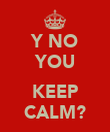 Y NO YOU  KEEP CALM? - Personalised Poster large