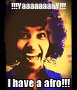 !!!YaaaaaaaaY!!! I have a afro!!! - Personalised Poster large