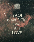 YAOI is not SICK  CUZ it is LOVE - Personalised Poster large