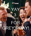 YAY 3  DAYS FOR GREY'S DAY! - Personalised Poster large