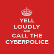YELL LOUDLY AND CALL THE CYBERPOLICE - Personalised Poster large