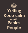 Yelling Keep calm Actually Panics People - Personalised Poster large