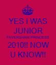 YES I WAS JUNIOR FAVERSHAM PRINCESS 2010!! NOW U KNOW!! - Personalised Poster large