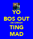 YO BOS OUT DE OMGH TING MAD - Personalised Poster large