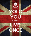YOLO YOU ONLY LIVE  ONCE - Personalised Poster large