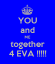 YOU and ME together 4 EVA !!!!! - Personalised Poster large