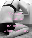 You are  beautiful   no matter  what they say - Personalised Poster large
