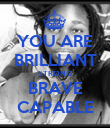 YOU ARE BRILLIANT STRONG BRAVE CAPABLE - Personalised Poster small