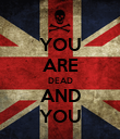 YOU ARE DEAD AND YOU - Personalised Poster large