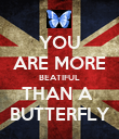 YOU ARE MORE BEATIFUL THAN A  BUTTERFLY - Personalised Poster large