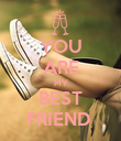 YOU ARE MY BEST FRIEND  - Personalised Poster large