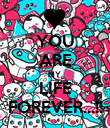 YOU ARE MY  LIFE FOREVER...!! - Personalised Poster large