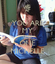YOU ARE MY ONLY ONE MICHELLE - Personalised Poster large