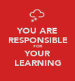YOU ARE RESPONSIBLE FOR YOUR LEARNING - Personalised Poster large
