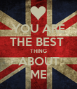 YOU ARE THE BEST  THING ABOUT ME - Personalised Poster large