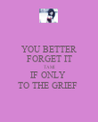YOU BETTER FORGET IT TAMI IF ONLY  TO THE GRIEF  - Personalised Poster large