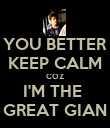 YOU BETTER KEEP CALM COZ I'M THE  GREAT GIAN - Personalised Poster large