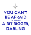 YOU CAN'T BE AFRAID TO DREAM A BIT BIGGER, DARLING - Personalised Poster large