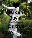 You can't  Buy a  Faithful heart Or true Iove, T man - Personalised Poster large