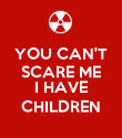 YOU CAN'T SCARE ME  I HAVE CHILDREN - Personalised Poster large