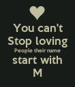 You can't Stop loving People their name start with M - Personalised Poster large